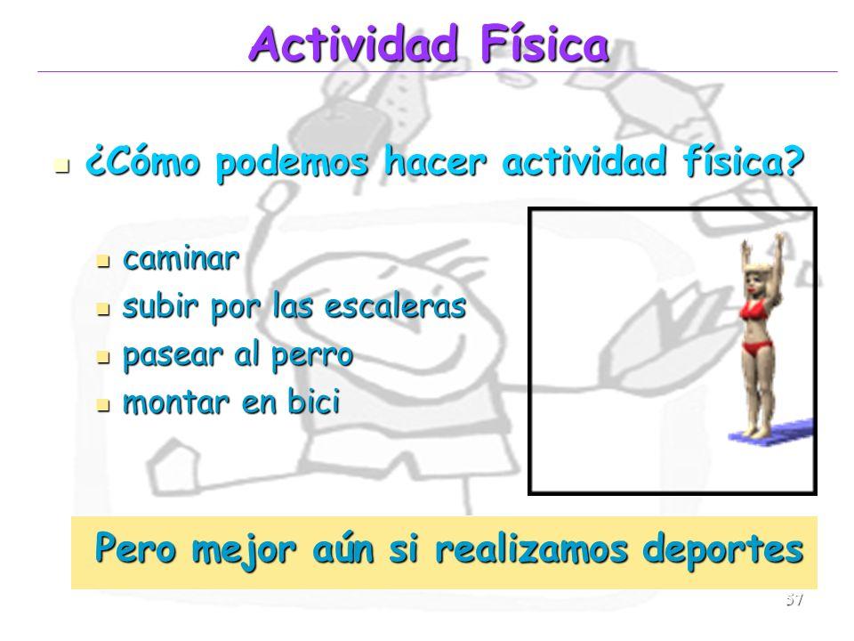 57 Actividad Física ¿Cómo podemos hacer actividad física? ¿Cómo podemos hacer actividad física? caminar caminar subir por las escaleras subir por las