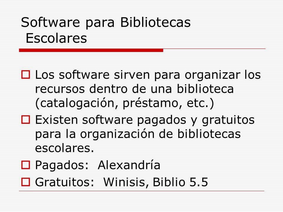 Software para Bibliotecas Escolares Los software sirven para organizar los recursos dentro de una biblioteca (catalogación, préstamo, etc.) Existen so