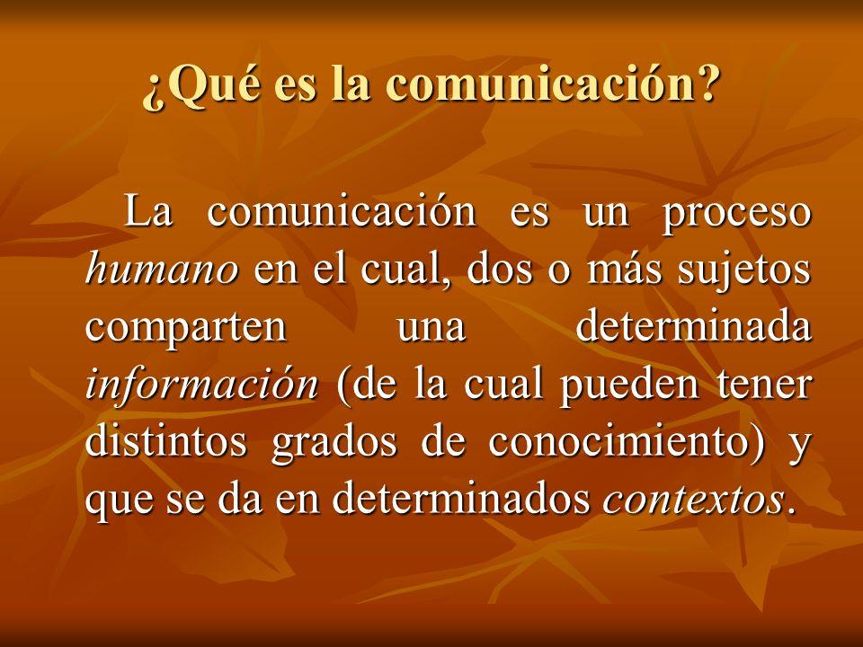 ¿Qué es la comunicación? La comunicación es un proceso humano en el cual, dos o más sujetos comparten una determinada información (de la cual pueden t