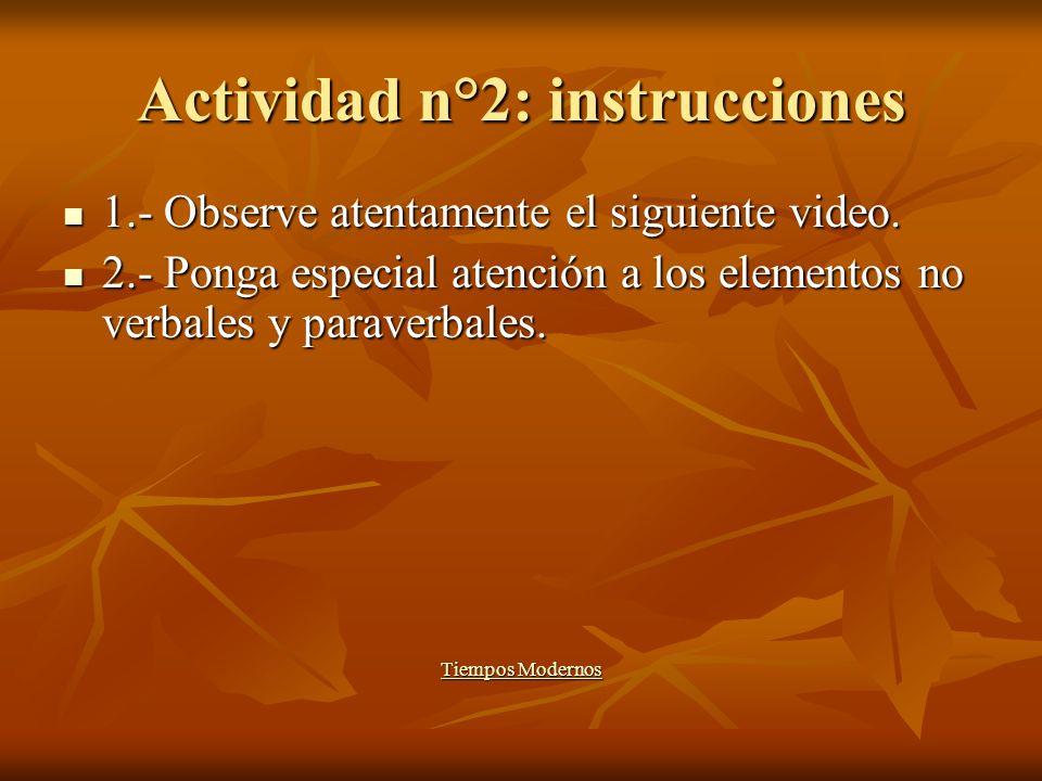Actividad n°2: instrucciones 1.- Observe atentamente el siguiente video. 1.- Observe atentamente el siguiente video. 2.- Ponga especial atención a los