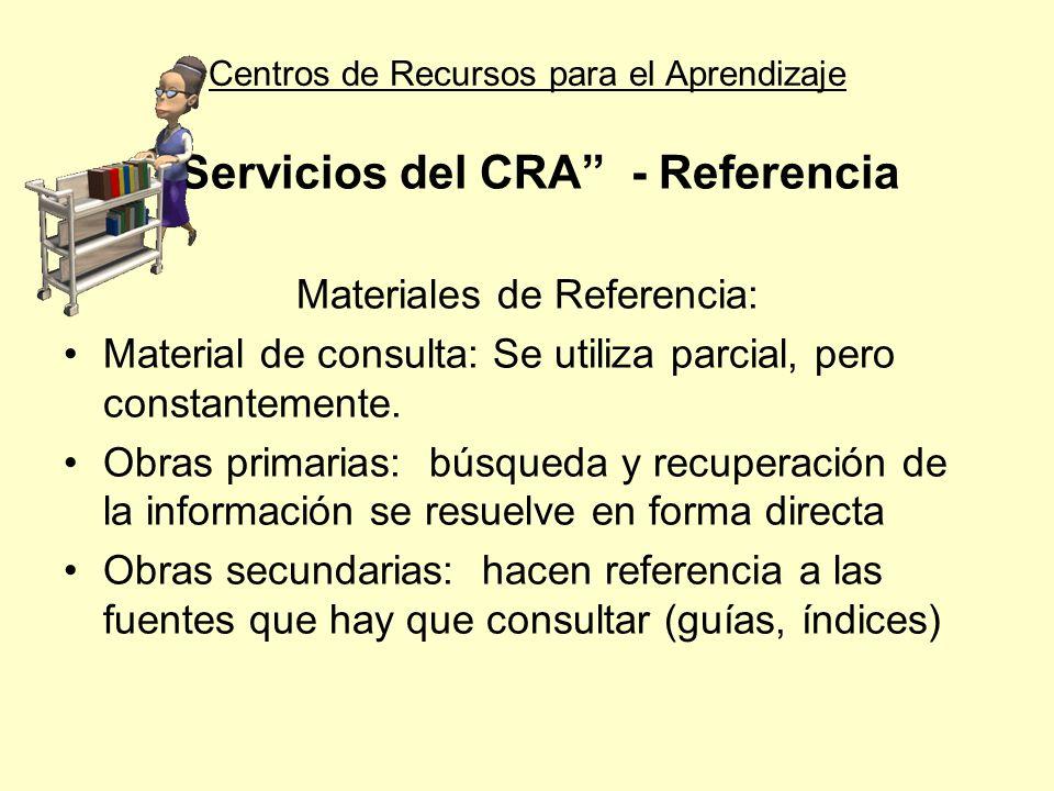 Centros de Recursos para el Aprendizaje Servicios del CRA - Referencia Materiales de Referencia: Material de consulta: Se utiliza parcial, pero consta