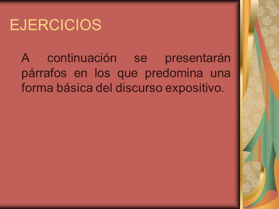 EJERCICIOS A continuación se presentarán párrafos en los que predomina una forma básica del discurso expositivo.