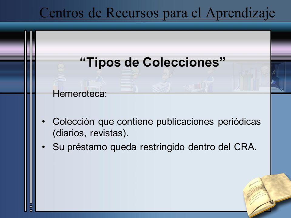 Centros de Recursos para el Aprendizaje Tipos de Colecciones Hemeroteca: Colección que contiene publicaciones periódicas (diarios, revistas). Su prést