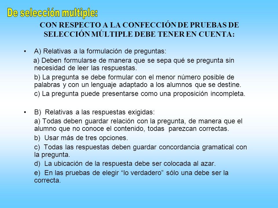 CON RESPECTO A LA CONFECCIÓN DE PRUEBAS DE SELECCIÓN MÚLTIPLE DEBE TENER EN CUENTA: A) Relativas a la formulación de preguntas: a) Deben formularse de