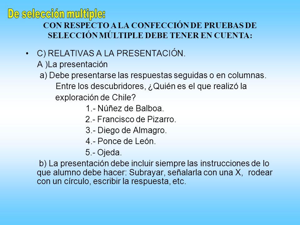 CON RESPECTO A LA CONFECCIÓN DE PRUEBAS DE SELECCIÓN MÚLTIPLE DEBE TENER EN CUENTA: C) RELATIVAS A LA PRESENTACIÓN. A )La presentación a) Debe present