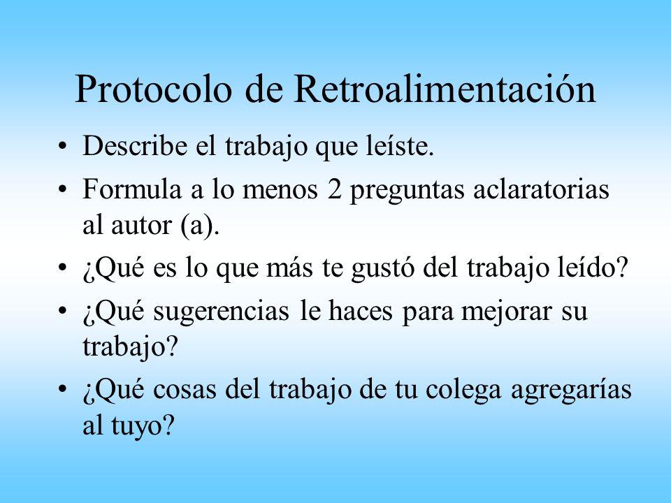 Protocolo de Retroalimentación Describe el trabajo que leíste. Formula a lo menos 2 preguntas aclaratorias al autor (a). ¿Qué es lo que más te gustó d