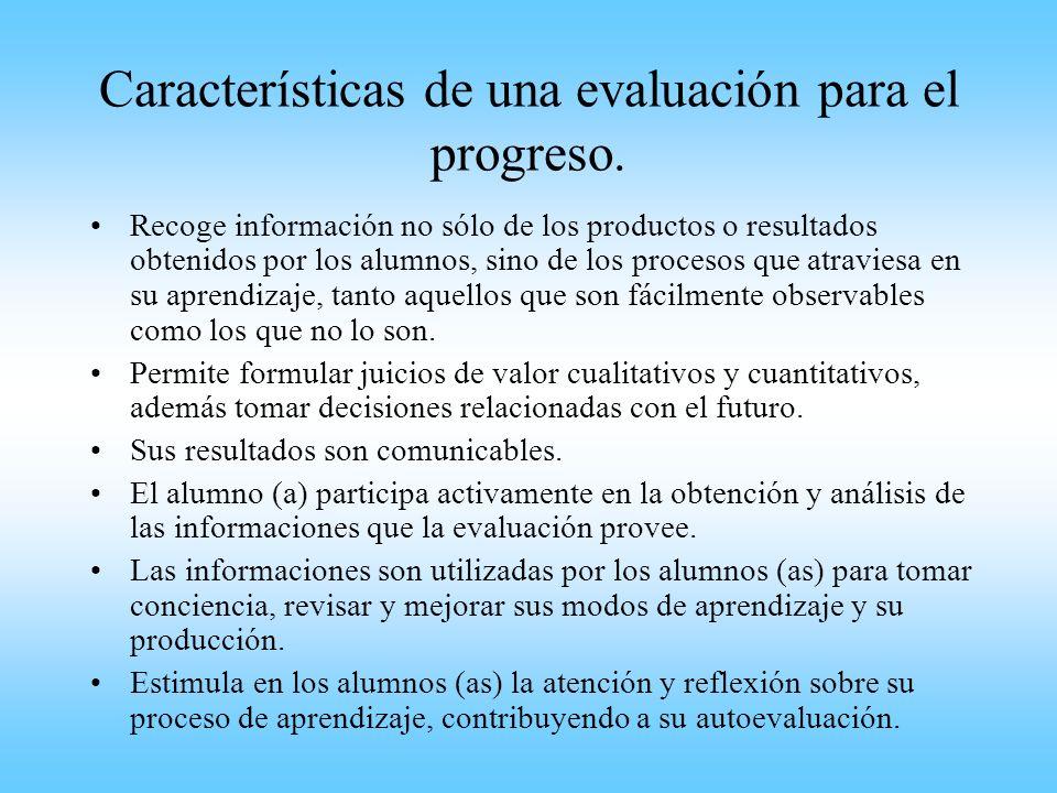 Características de una evaluación para el progreso. Recoge información no sólo de los productos o resultados obtenidos por los alumnos, sino de los pr