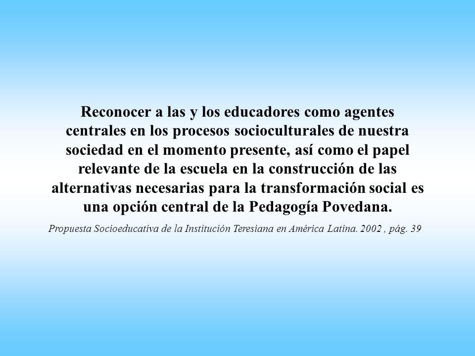 Reconocer a las y los educadores como agentes centrales en los procesos socioculturales de nuestra sociedad en el momento presente, así como el papel
