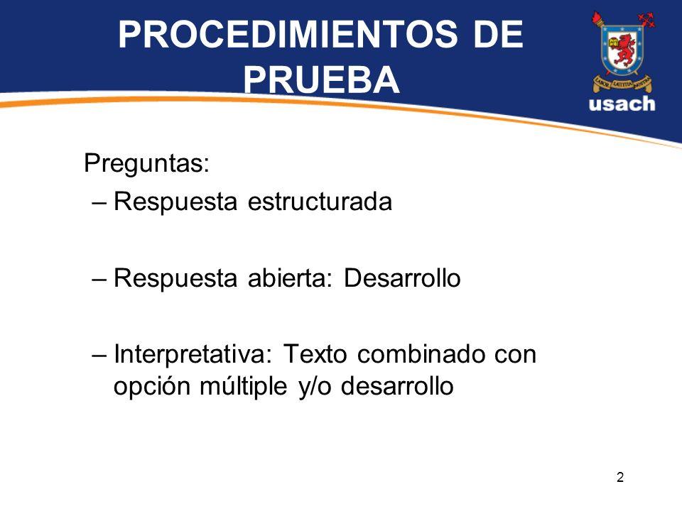 2 PROCEDIMIENTOS DE PRUEBA Preguntas: –Respuesta estructurada –Respuesta abierta: Desarrollo –Interpretativa: Texto combinado con opción múltiple y/o