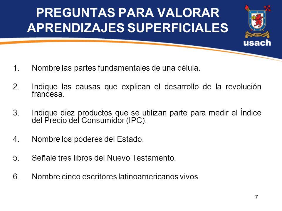 7 PREGUNTAS PARA VALORAR APRENDIZAJES SUPERFICIALES 1.Nombre las partes fundamentales de una célula. 2.Indique las causas que explican el desarrollo d