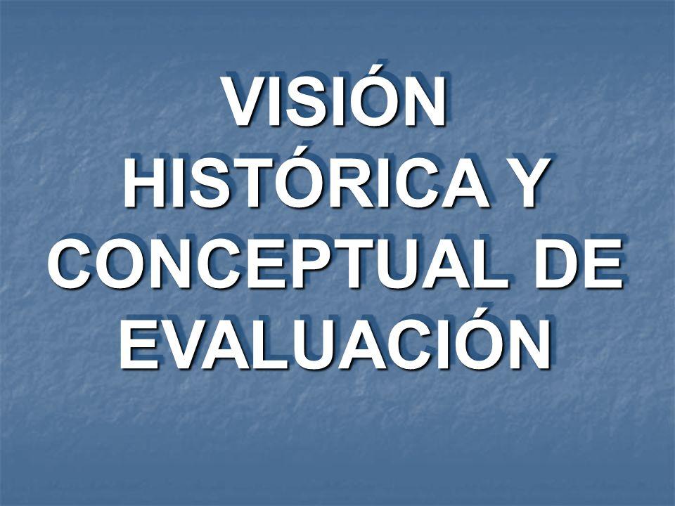 VISIÓN HISTÓRICA Y CONCEPTUAL DE EVALUACIÓN