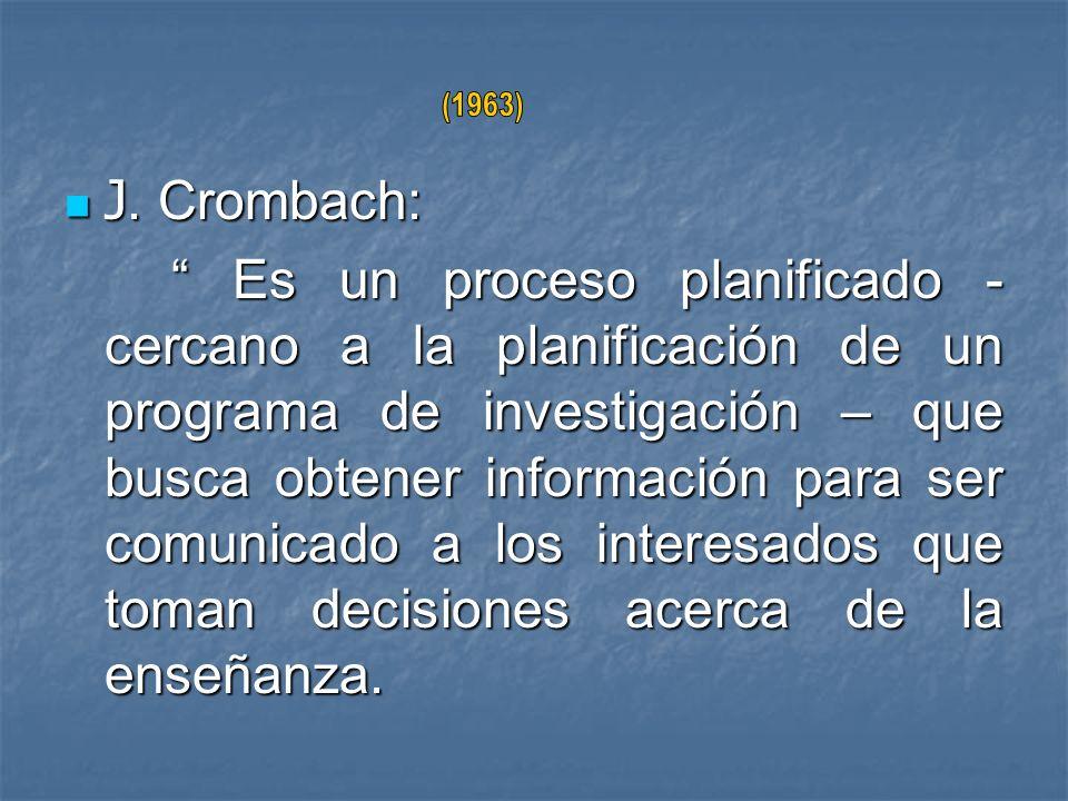 J. Crombach: J. Crombach: Es un proceso planificado - cercano a la planificación de un programa de investigación – que busca obtener información para
