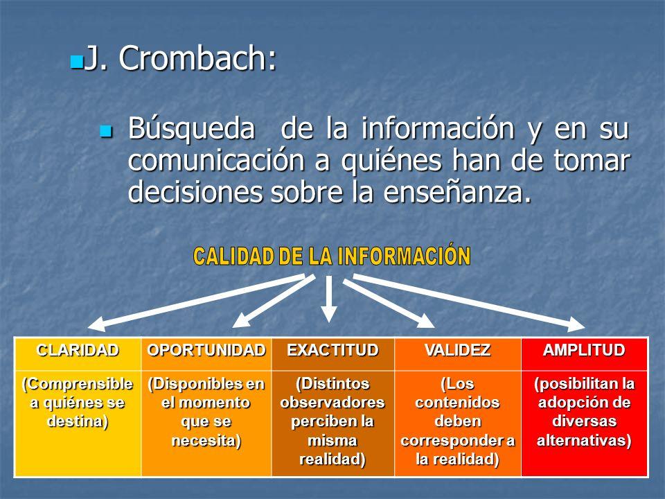Búsqueda de la información y en su comunicación a quiénes han de tomar decisiones sobre la enseñanza. Búsqueda de la información y en su comunicación