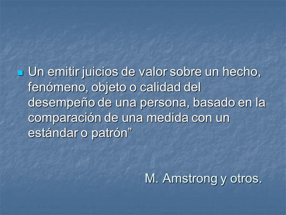 M. Amstrong y otros. M. Amstrong y otros. Un emitir juicios de valor sobre un hecho, fenómeno, objeto o calidad del desempeño de una persona, basado e