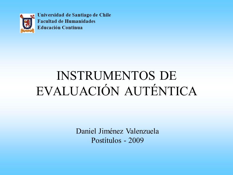 INSTRUMENTOS DE EVALUACIÓN AUTÉNTICA Universidad de Santiago de Chile Facultad de Humanidades Educación Continua Daniel Jiménez Valenzuela Postítulos