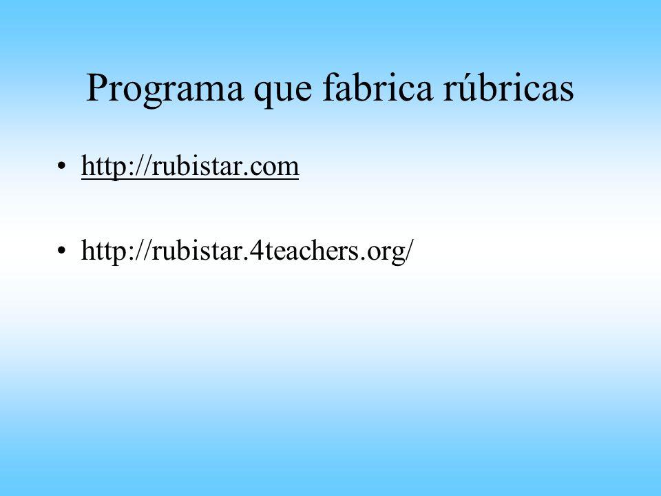 Programa que fabrica rúbricas http://rubistar.com http://rubistar.4teachers.org/