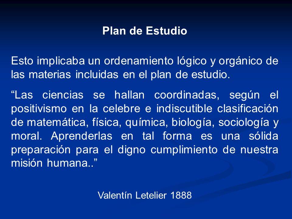 Plan de Estudio Esto implicaba un ordenamiento lógico y orgánico de las materias incluidas en el plan de estudio. Las ciencias se hallan coordinadas,