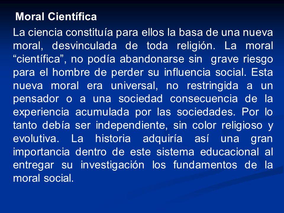 Moral Científica La ciencia constituía para ellos la basa de una nueva moral, desvinculada de toda religión. La moral científica, no podía abandonarse