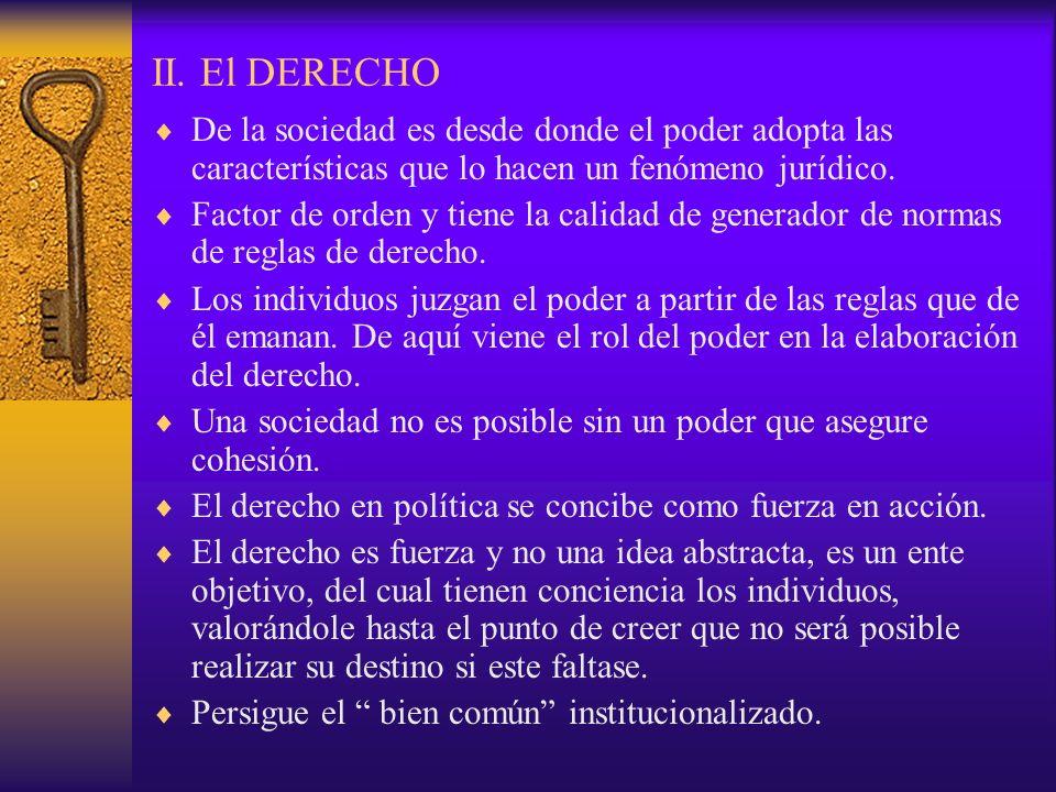 II. El DERECHO De la sociedad es desde donde el poder adopta las características que lo hacen un fenómeno jurídico. Factor de orden y tiene la calidad
