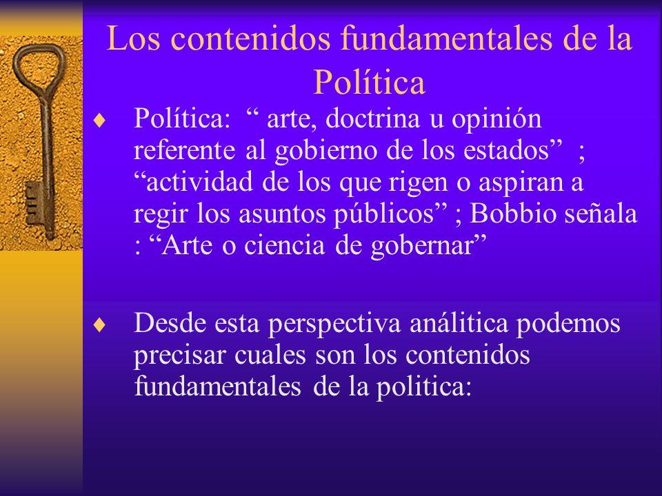 Los contenidos fundamentales de la Política Política: arte, doctrina u opinión referente al gobierno de los estados ; actividad de los que rigen o asp