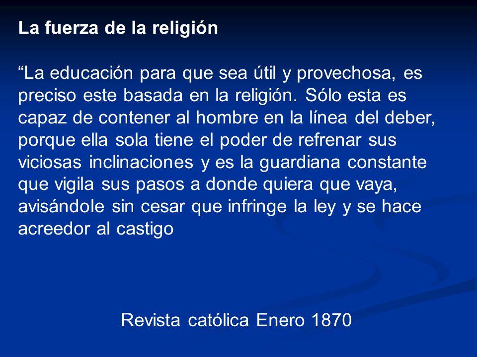 La fuerza de la religión La educación para que sea útil y provechosa, es preciso este basada en la religión. Sólo esta es capaz de contener al hombre