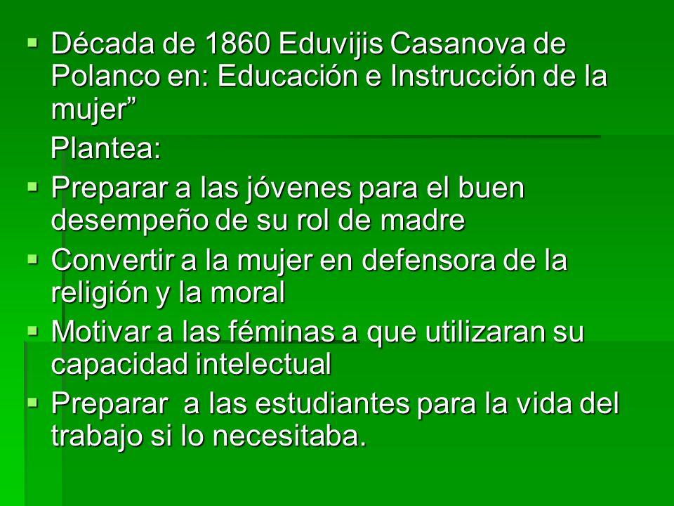Década de 1860 Eduvijis Casanova de Polanco en: Educación e Instrucción de la mujer Década de 1860 Eduvijis Casanova de Polanco en: Educación e Instru