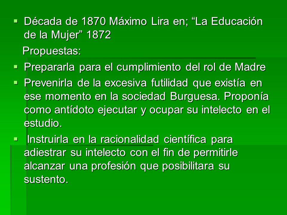 Década de 1870 Máximo Lira en; La Educación de la Mujer 1872 Década de 1870 Máximo Lira en; La Educación de la Mujer 1872 Propuestas: Propuestas: Prep