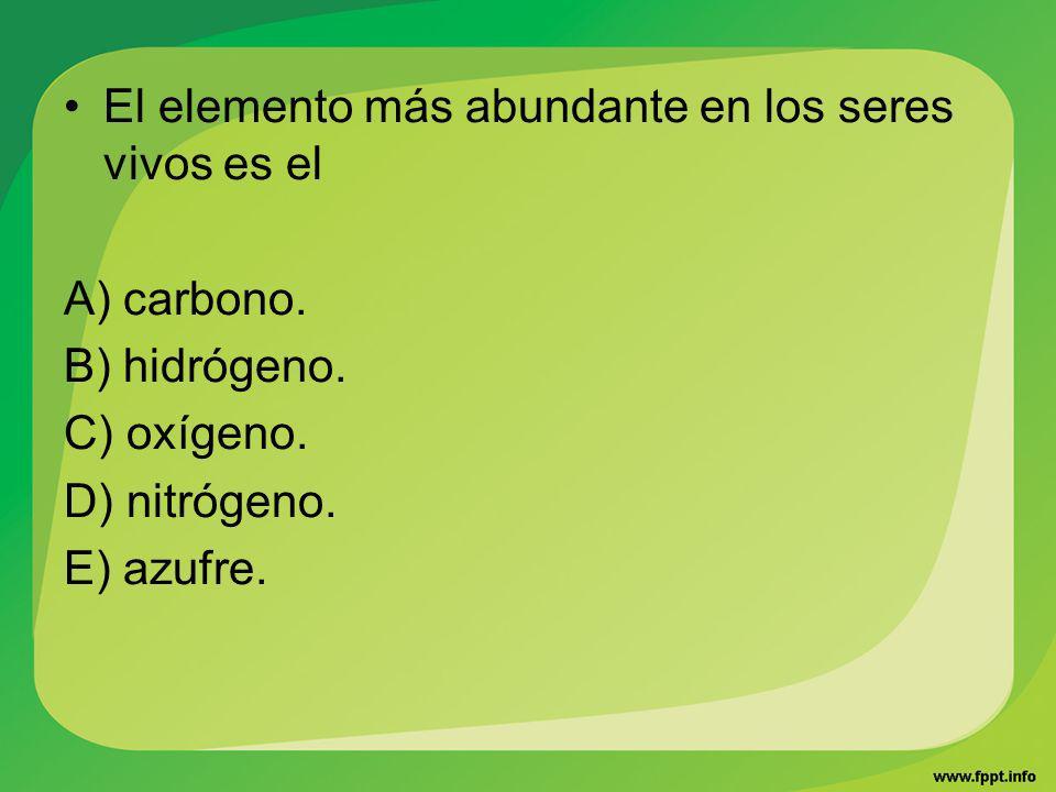El elemento más abundante en los seres vivos es el A) carbono. B) hidrógeno. C) oxígeno. D) nitrógeno. E) azufre.