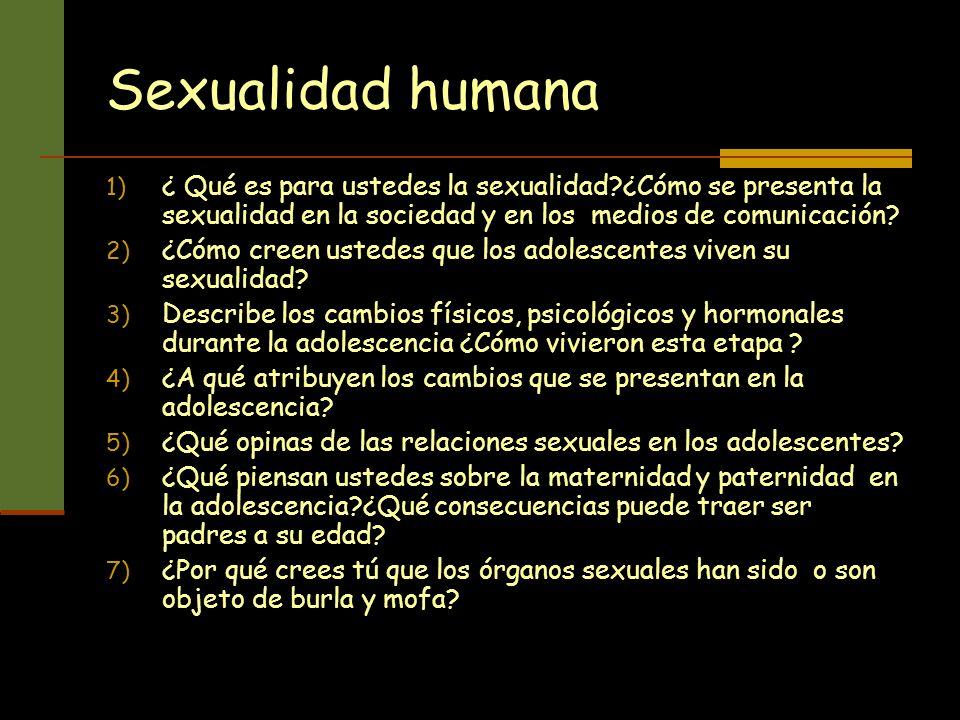 Sexualidad humana 1) ¿ Qué es para ustedes la sexualidad?¿Cómo se presenta la sexualidad en la sociedad y en los medios de comunicación? 2) ¿Cómo cree