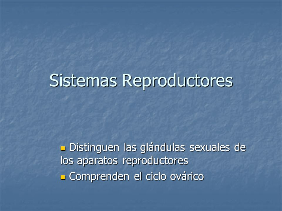 Sistemas Reproductores Distinguen las glándulas sexuales de los aparatos reproductores Distinguen las glándulas sexuales de los aparatos reproductores