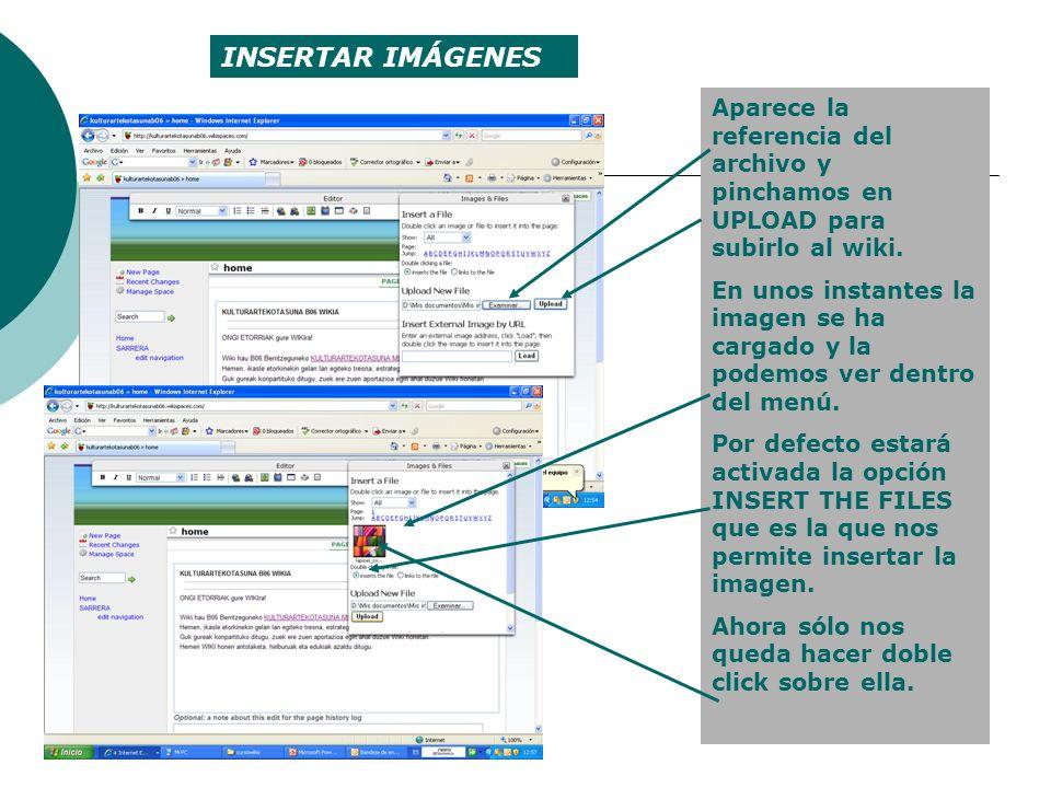 INSERTAR IMÁGENES Aparece la referencia del archivo y pinchamos en UPLOAD para subirlo al wiki. En unos instantes la imagen se ha cargado y la podemos
