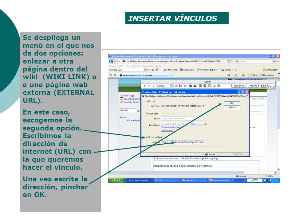 Se despliega un menú en el que nos da dos opciones: enlazar a otra página dentro del wiki (WIKI LINK) o a una página web externa (EXTERNAL URL). En es
