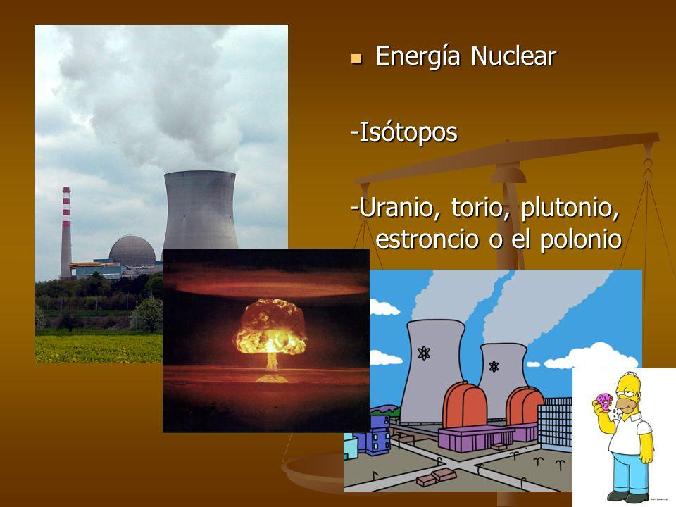 Energía Nuclear -Isótopos -Uranio, torio, plutonio, estroncio o el polonio