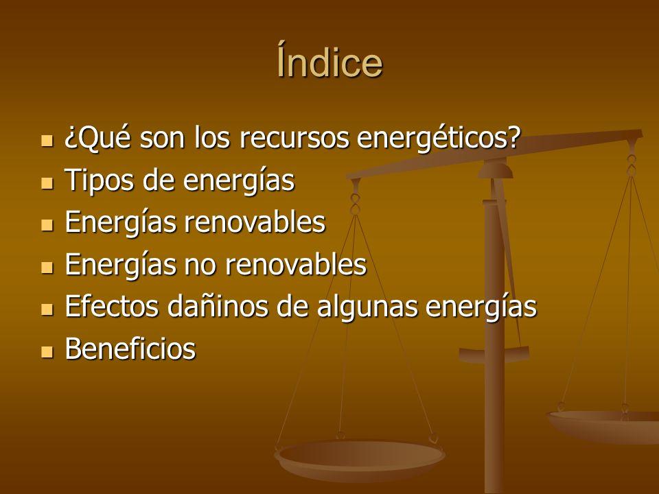 Índice ¿Qué son los recursos energéticos? ¿Qué son los recursos energéticos? Tipos de energías Tipos de energías Energías renovables Energías renovabl