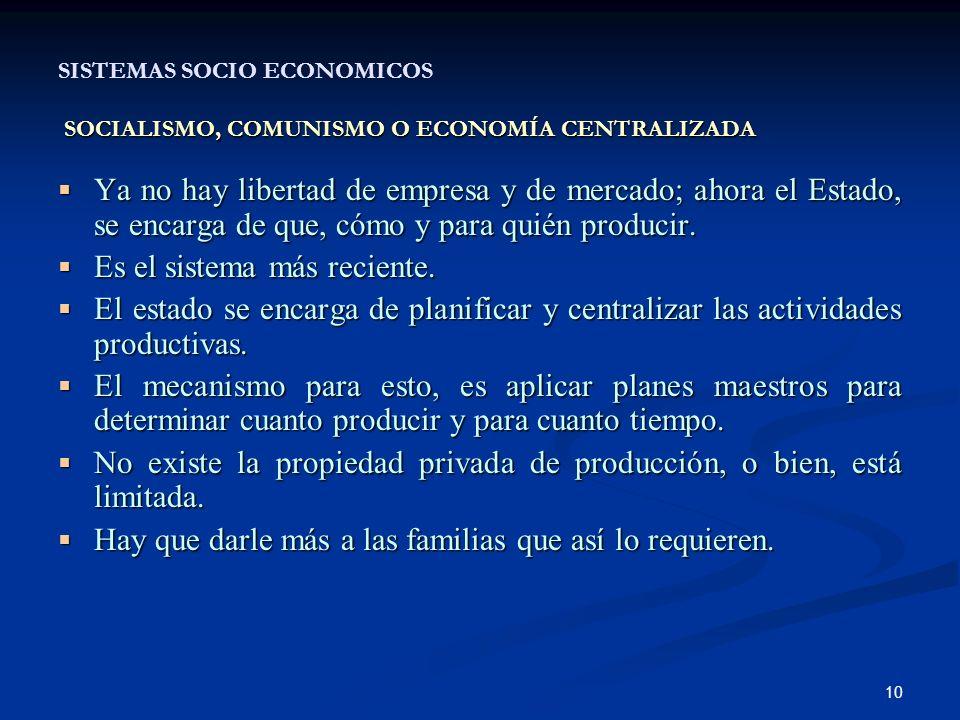 10 SOCIALISMO, COMUNISMO O ECONOMÍA CENTRALIZADA SISTEMAS SOCIO ECONOMICOS SOCIALISMO, COMUNISMO O ECONOMÍA CENTRALIZADA Ya no hay libertad de empresa y de mercado; ahora el Estado, se encarga de que, cómo y para quién producir.