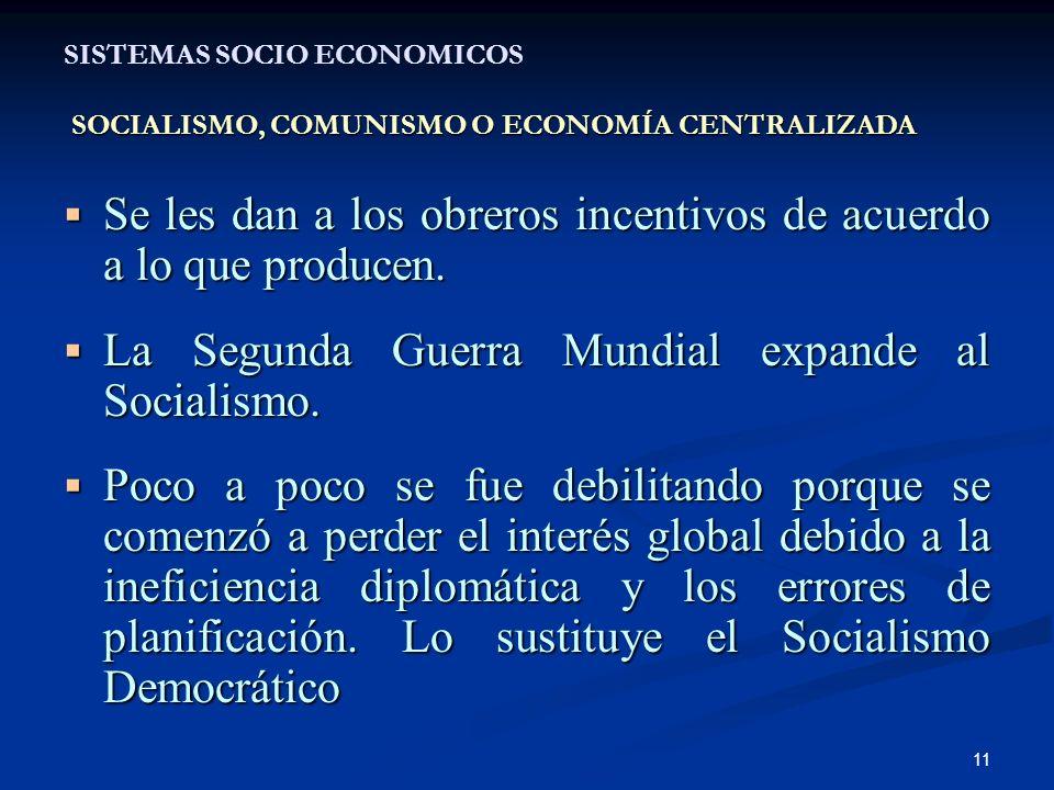 11 SOCIALISMO, COMUNISMO O ECONOMÍA CENTRALIZADA SISTEMAS SOCIO ECONOMICOS SOCIALISMO, COMUNISMO O ECONOMÍA CENTRALIZADA Se les dan a los obreros incentivos de acuerdo a lo que producen.