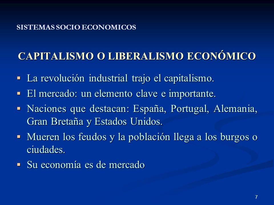 7 SISTEMAS SOCIO ECONOMICOS CAPITALISMO O LIBERALISMO ECONÓMICO La revolución industrial trajo el capitalismo.