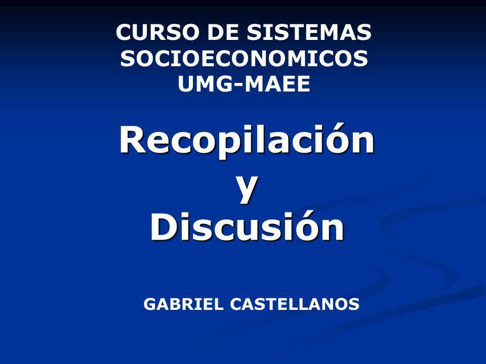 Recopilación y Discusión CURSO DE SISTEMAS SOCIOECONOMICOS UMG-MAEE GABRIEL CASTELLANOS