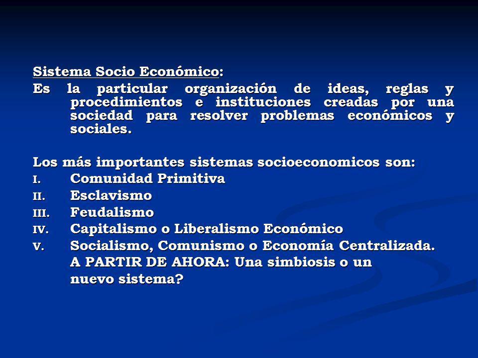 Sistema Socio Económico: Es la particular organización de ideas, reglas y procedimientos e instituciones creadas por una sociedad para resolver proble