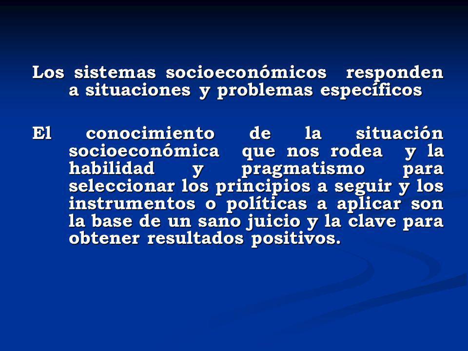 Los sistemas socioeconómicos responden a situaciones y problemas específicos El conocimiento de la situación socioeconómica que nos rodea y la habilid