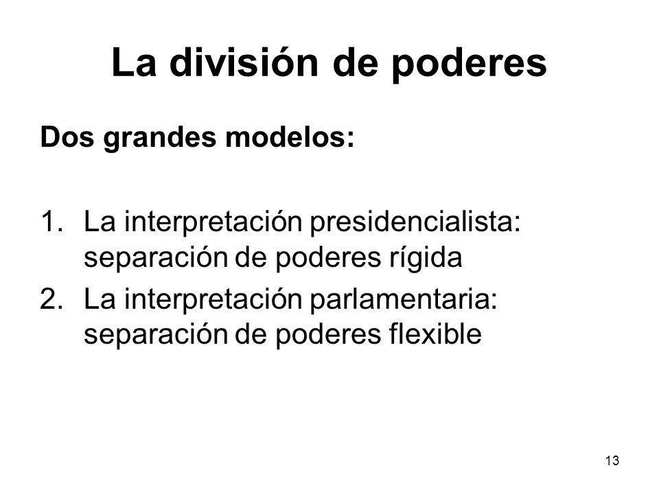 La división de poderes Dos grandes modelos: 1.La interpretación presidencialista: separación de poderes rígida 2.La interpretación parlamentaria: sepa