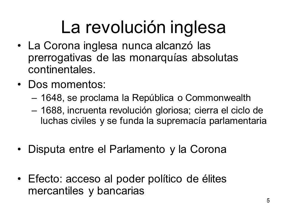 La revolución inglesa La Corona inglesa nunca alcanzó las prerrogativas de las monarquías absolutas continentales. Dos momentos: –1648, se proclama la