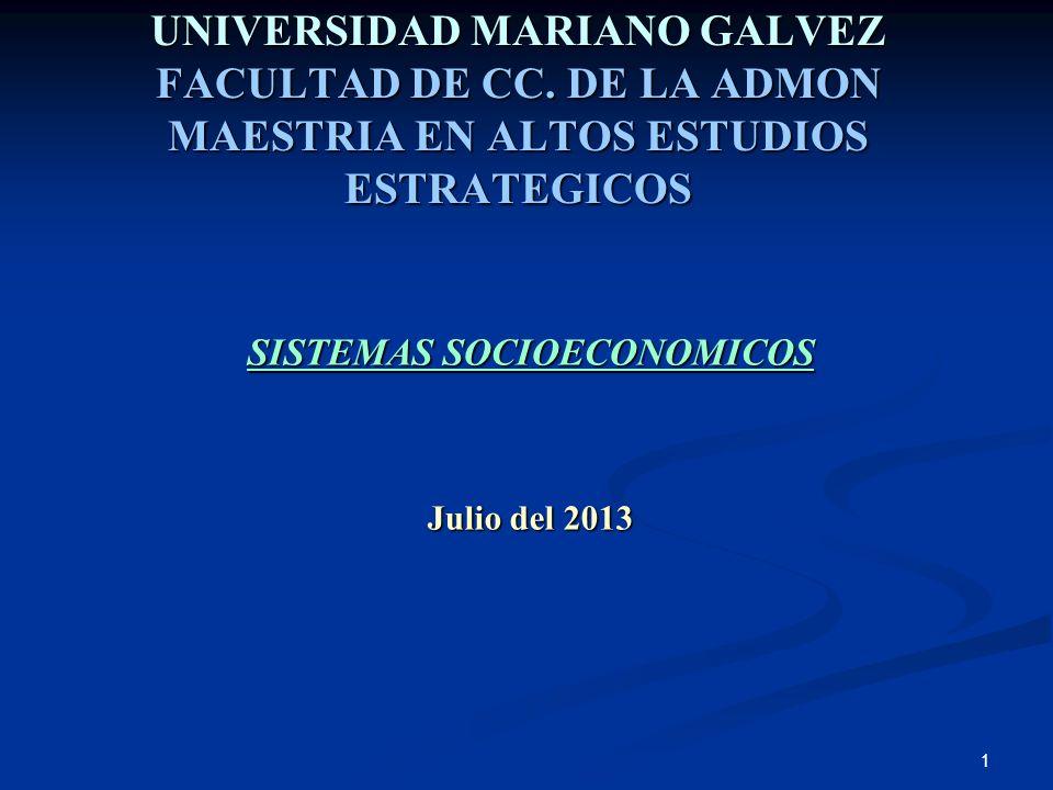1 UNIVERSIDAD MARIANO GALVEZ FACULTAD DE CC. DE LA ADMON MAESTRIA EN ALTOS ESTUDIOS ESTRATEGICOS SISTEMAS SOCIOECONOMICOS Julio del 2013