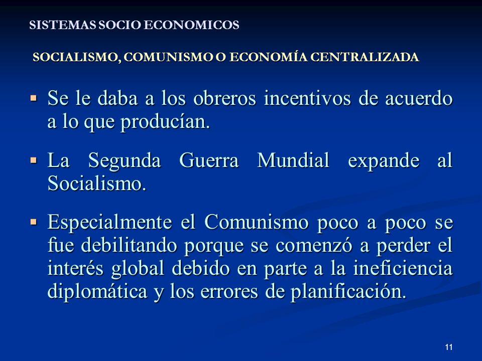 11 SOCIALISMO, COMUNISMO O ECONOMÍA CENTRALIZADA SISTEMAS SOCIO ECONOMICOS SOCIALISMO, COMUNISMO O ECONOMÍA CENTRALIZADA Se le daba a los obreros ince