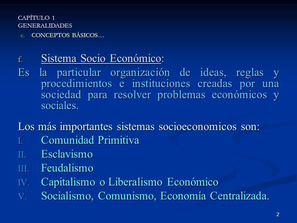 2 f. Sistema Socio Económico: Es la particular organización de ideas, reglas y procedimientos e instituciones creadas por una sociedad para resolver p