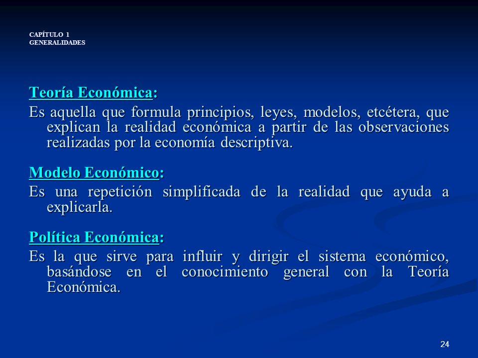 24 CAPÍTULO 1 GENERALIDADES Teoría Económica: Es aquella que formula principios, leyes, modelos, etcétera, que explican la realidad económica a partir