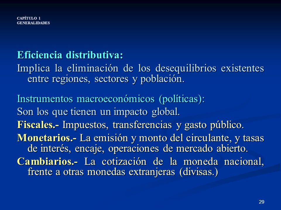 29 CAPÍTULO 1 GENERALIDADES Eficiencia distributiva: Implica la eliminación de los desequilibrios existentes entre regiones, sectores y población. Ins