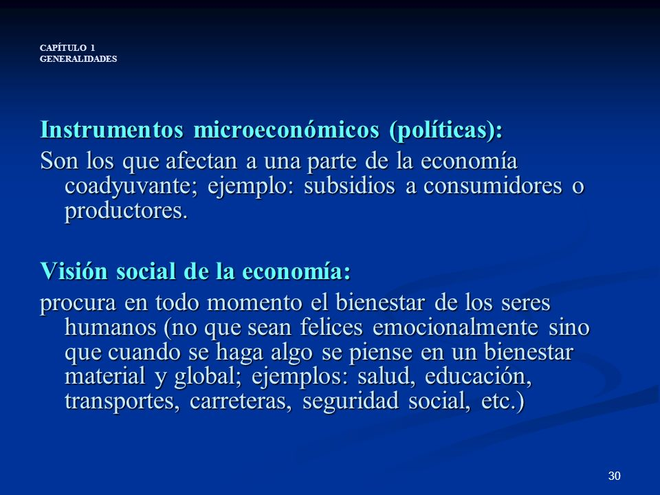 30 CAPÍTULO 1 GENERALIDADES Instrumentos microeconómicos (políticas): Son los que afectan a una parte de la economía coadyuvante; ejemplo: subsidios a