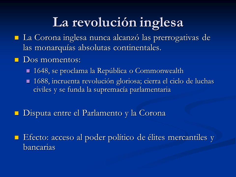 La revolución inglesa La Corona inglesa nunca alcanzó las prerrogativas de las monarquías absolutas continentales. La Corona inglesa nunca alcanzó las