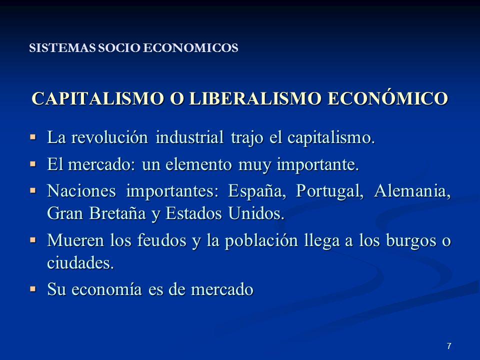 8 CAPITALISMO O LIBERALISMO ECONÓMICO… SISTEMAS SOCIO ECONOMICOS CAPITALISMO O LIBERALISMO ECONÓMICO… Todos tenían derecho a la propiedad privada y era la base del Estado.